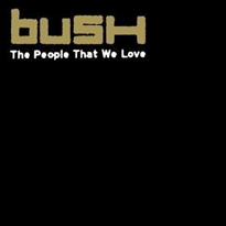 Bush - The People That We Love